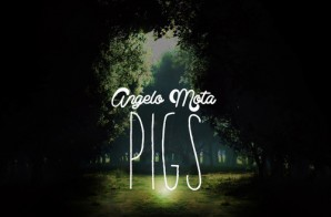 Angelo Mota – Pigs (Prod. By Roach P)