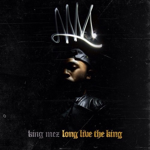 artworks 000076015225 ili95q t500x500 King Mez   Long Live The King (Album Stream)