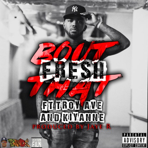 artworks 000076017580 du8zel t500x500 Fre$h   Bout That Ft. Troy Ave & Kiyanne