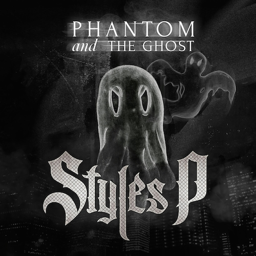 phantomandtheghost Styles P – Phantom And The Ghost (Album Stream)