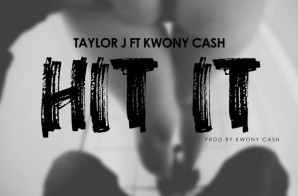 Taylor J x Kwony Cash – I Hit It