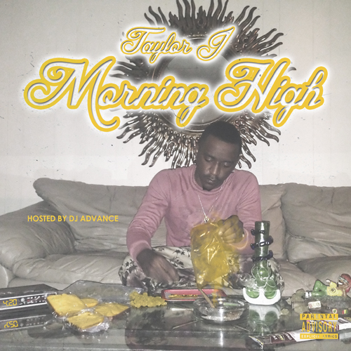 taylor-j-morning-high-mixtape-hosted-by-dj-advance.jpg