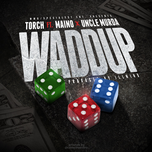 tgiqEup Torch – Waddup Ft. Maino & Uncle Murda