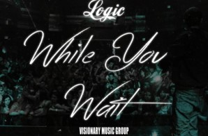 Logic – While You Wait (Prod. By Swiff D)