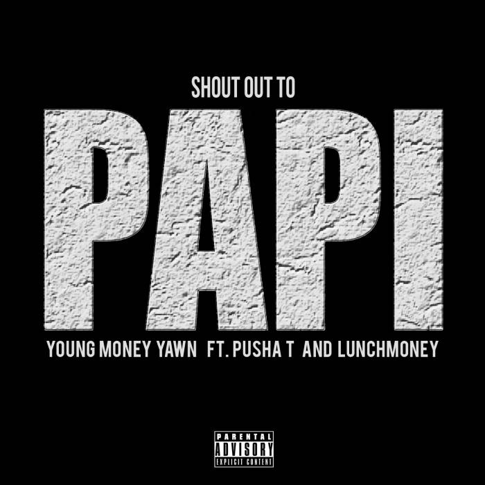 Shout Out To Papi x Cover Art Young Money Yawn & Pusha T – Shout Out To Papi Ft. LunchMoney (Prod. By Hunga)