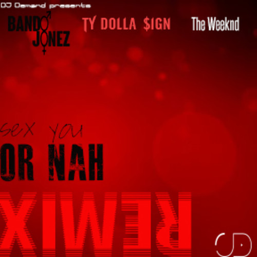 dj-demand-x-bando-jonez-x-ty-dolla-sign-x-the-weeknd-sex-you-or-nah-remix.jpg