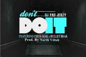 DJ YRS Jerzy – Don't Do It Ft. Chox-Mak & Bullet Brak (Prod. By North Villah)