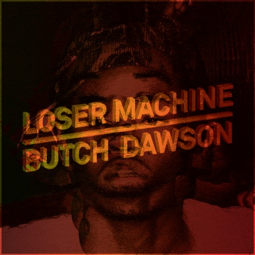 artworks 000080600478 yyvans t500x500 Butch Dawson   Loser Machine