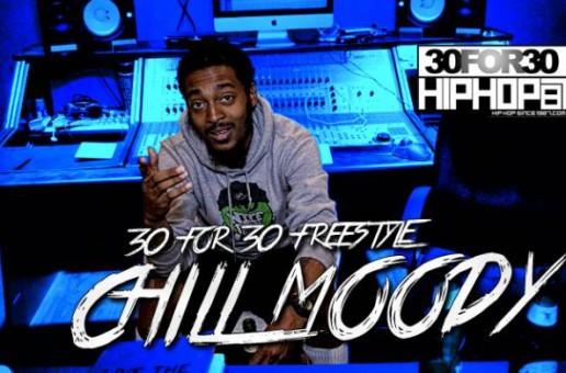 [Day 9] Chill Moody – 30 For 30 Freestyle (Video)