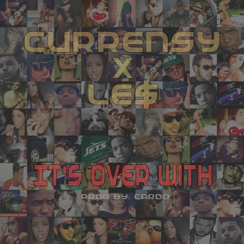 ints over with Curren$y & Le$   Its Over With (Prod. By Cardo)