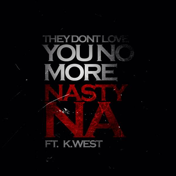 photo12 Nasty Na   They Dont Love You No More Freestyle Ft. K. West