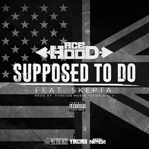 Ace Hood Supposed To Do Ft Skepta Ace Hood   Supposed To Do Ft. Skepta