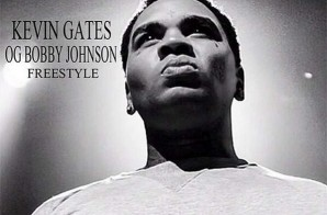 Kevin Gates – OG Bobby Johnson (Freestyle)
