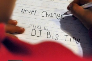 DJ Big Tiny & Choas – Never Change (Mixtape)