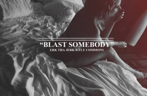 Erk Tha Jerk – Blast Somebody feat. Fly Commons
