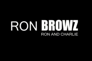 Ron Browz – Ron & Charlie (Video)