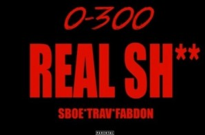 SBOE – 0-300 Real Shit Ft. Trav & Fabdon (G-Unit Diss)