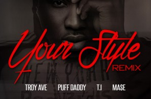 Troy Ave – Your Style ft. Diddy, Mase, & T.I. (Prod. by Chase N Cashe)