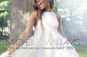 Michelle Williams – Say Yes Ft. Beyonce & Kelly Rowland