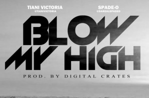 Tiani Victoria – Blow My High Ft. Spade-O (Prod by Digital Crates)