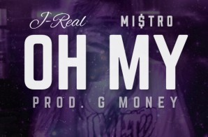 J-Real – Oh My Ft. Mi$tro