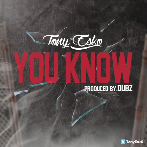 Tony Esko Tony Esko   You Know (Prod. By DUBZ)