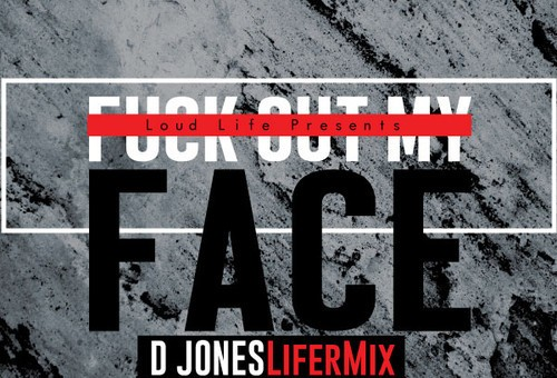 D Jones – Fuck Out My Face