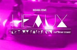 Indiana Rome – Heaux + Get My Paper On