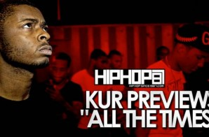 "HHS1987 Exclusive: Kur Previews ""All The Times"" (Prod. By E-Money) (Video)"