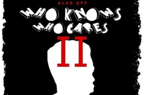 Alex Aff – Who Knows Who Cares II (Mixtape)