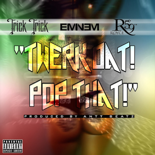 trick trick td pt cover Trick Trick   Twerk Dat! Pop That! Ft. Eminem & Royce Da 59