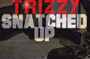 Trizzy – Snatched Up