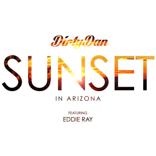 Dirty Dan - Sunset (In Arizon) feat. Eddie Ray