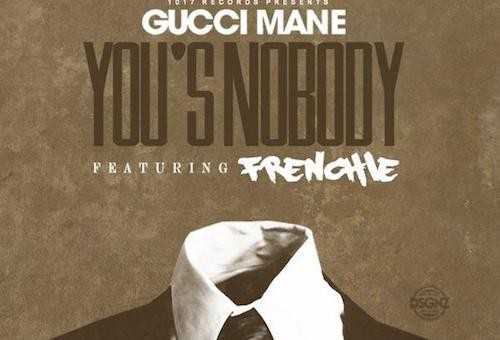 Gucci Mane – You's A Nobody Ft. Frenchie