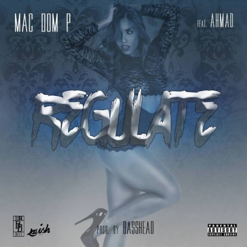 Mac Dom P - Regulate feat. Ahmad
