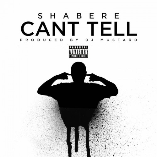 Shabere - Can't Tell (Prod. by DJ Mustard)