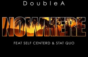 DoubleA – NoWhere Ft. Self Centerd & Stat Quo