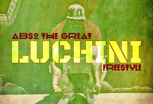 Abso The Great – Luchini (Freestyle)