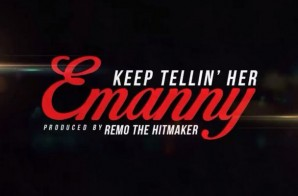 Emanny – Keep Tellin' Her  (Prod. Remo the Hitmaker)