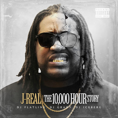J Real   The 10,000 Hour Story (Mixtape)