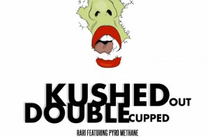 Rari – Kushed Out Double Cupped Ft. Pyro Methane (Prod. By High Def Razjah)