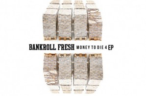 Bankroll Fresh – Money To Die 4 (EP)