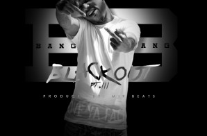 Bang Bang – BlackOut Freestyle Pt. 3 (Prod. Mirz Beatz)