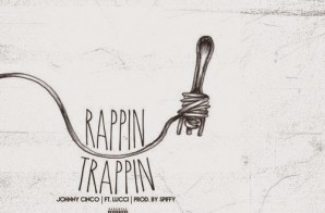Johnny Cinco x Lucci – Trappin & Rappin (Prod. by Spiffy)