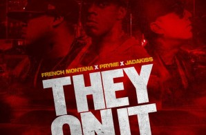 Pryme – They On It ft. French Montana & Jadakiss