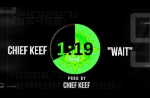 Chief Keef – Wait (Prod by Chief Keef)