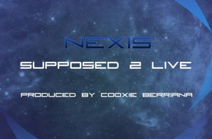 Nexis – Supposed 2 Live