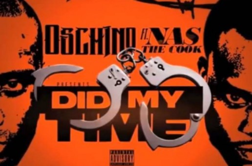 Oschino – Did My Time Ft. Nas The Cook