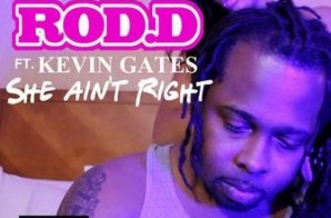 Rod-D – She Ain't Right Ft. Kevin Gates