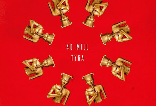 Tyga – 40 Mill (Prod. By Kanye West)